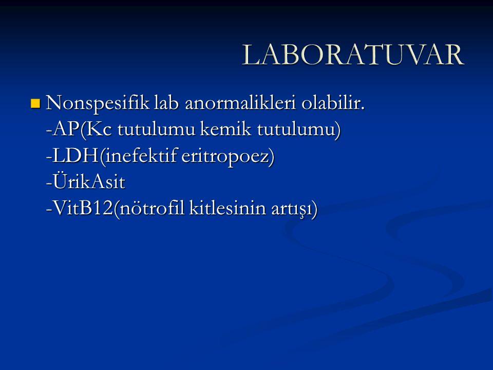 Nonspesifik lab anormalikleri olabilir. -AP(Kc tutulumu kemik tutulumu) -LDH(inefektif eritropoez) -ÜrikAsit -VitB12(nötrofil kitlesinin artışı) Nonsp