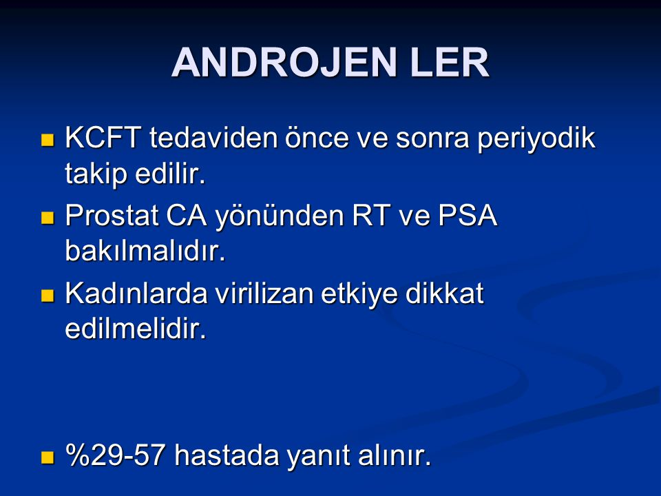 ANDROJEN LER KCFT tedaviden önce ve sonra periyodik takip edilir. KCFT tedaviden önce ve sonra periyodik takip edilir. Prostat CA yönünden RT ve PSA b