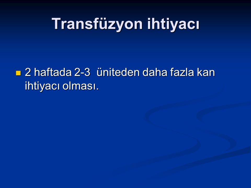 Transfüzyon ihtiyacı 2 haftada 2-3 üniteden daha fazla kan ihtiyacı olması. 2 haftada 2-3 üniteden daha fazla kan ihtiyacı olması.