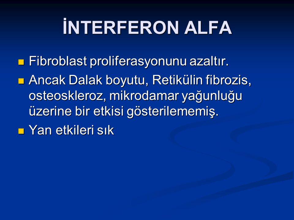 İNTERFERON ALFA Fibroblast proliferasyonunu azaltır. Fibroblast proliferasyonunu azaltır. Ancak Dalak boyutu, Retikülin fibrozis, osteoskleroz, mikrod