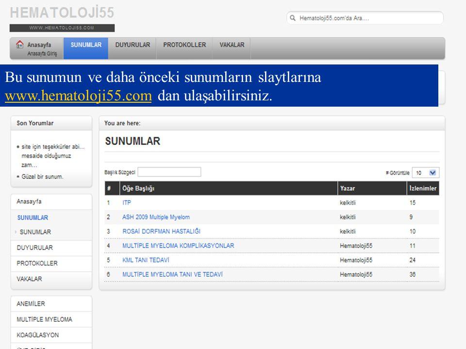 Bu sunumun ve daha önceki sunumların slaytlarına www.hematoloji55.com dan ulaşabilirsiniz. www.hematoloji55.com