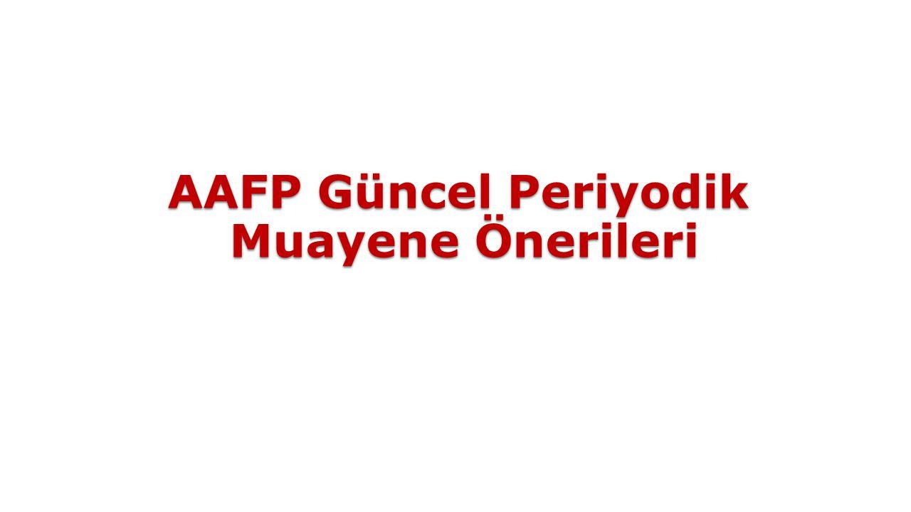 AAFP Güncel Periyodik Muayene Önerileri AAFP Güncel Periyodik Muayene Önerileri