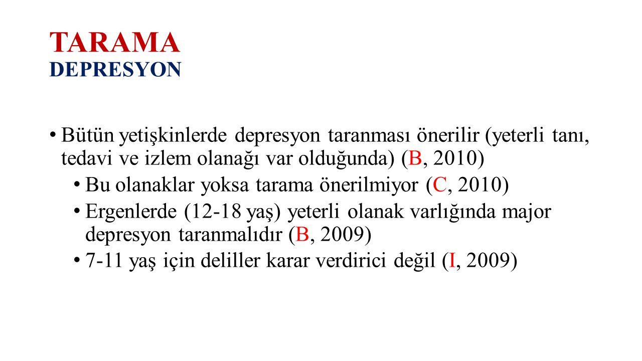 TARAMA DEPRESYON Bütün yetişkinlerde depresyon taranması önerilir (yeterli tanı, tedavi ve izlem olanağı var olduğunda) (B, 2010) Bu olanaklar yoksa t