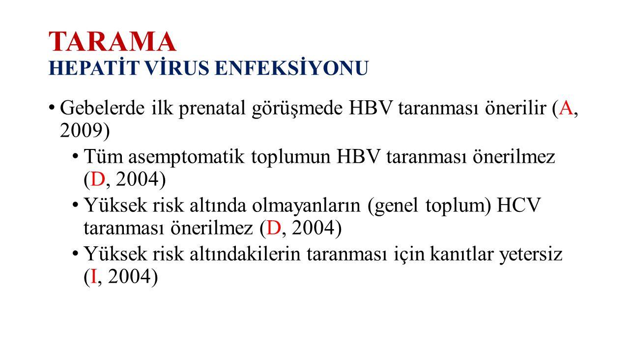 TARAMA HEPATİT VİRUS ENFEKSİYONU Gebelerde ilk prenatal görüşmede HBV taranması önerilir (A, 2009) Tüm asemptomatik toplumun HBV taranması önerilmez (