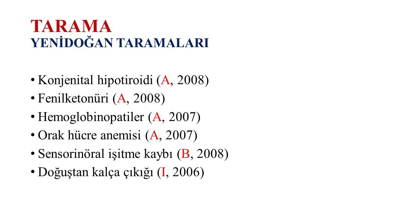 TARAMA YENİDOĞAN TARAMALARI Konjenital hipotiroidi (A, 2008) Fenilketonüri (A, 2008) Hemoglobinopatiler (A, 2007) Orak hücre anemisi (A, 2007) Sensori
