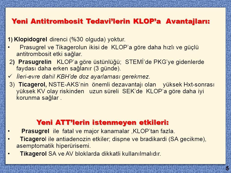 Yeni Antitrombosit Tedavi'lerin KLOP'a Avantajları: 1) Klopidogrel direnci (%30 olguda) yoktur. Prasugrel ve Tikagerolun ikisi de KLOP'a göre daha hız
