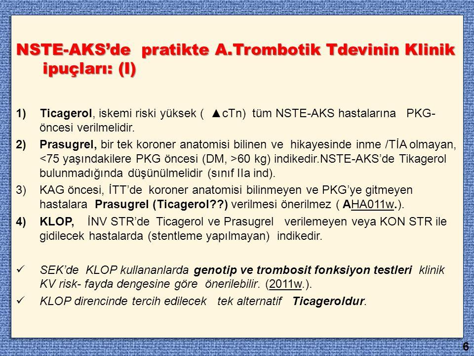 NSTE-AKS'de pratikte A.Trombotik Tdevinin Klinik ipuçları: (I) 1)Ticagerol, iskemi riski yüksek ( ▲cTn) tüm NSTE-AKS hastalarına PKG- öncesi verilmeli
