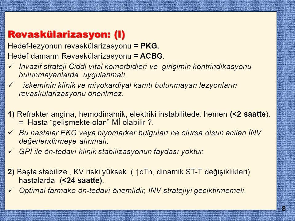 Revaskülarizasyon: (I) Hedef-lezyonun revaskülarizasyonu = PKG. Hedef damarın Revaskülarizasyonu = ACBG. İnvazif strateji Ciddi vital komorbidleri ve