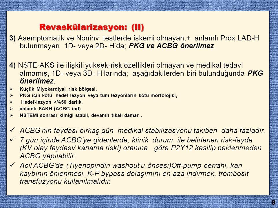 Revaskülarizasyon: (II) 3) Asemptomatik ve Noninv testlerde iskemi olmayan,+ anlamlı Prox LAD-H bulunmayan 1D- veya 2D- H'da; PKG ve ACBG önerilmez. 4