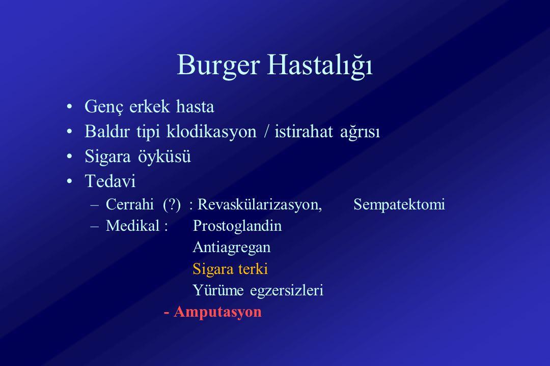 Burger Hastalığı Genç erkek hasta Baldır tipi klodikasyon / istirahat ağrısı Sigara öyküsü Tedavi –Cerrahi (?) : Revaskülarizasyon, Sempatektomi –Medikal : Prostoglandin Antiagregan Sigara terki Yürüme egzersizleri - Amputasyon
