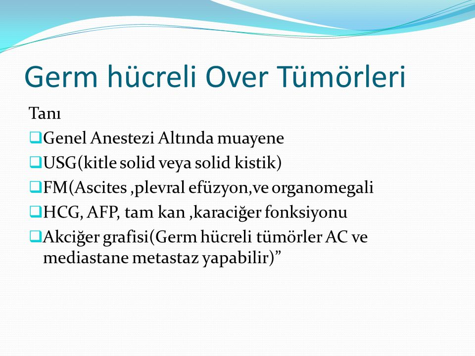 Mikst Germ Hücreli Tümör AFP ve HCG her ikisi veya biri veya hiçbiri salgılanır Tedavi cerrahi+ kombinasyon kemoterapisi BEP protokolü uygulanmaktadır.