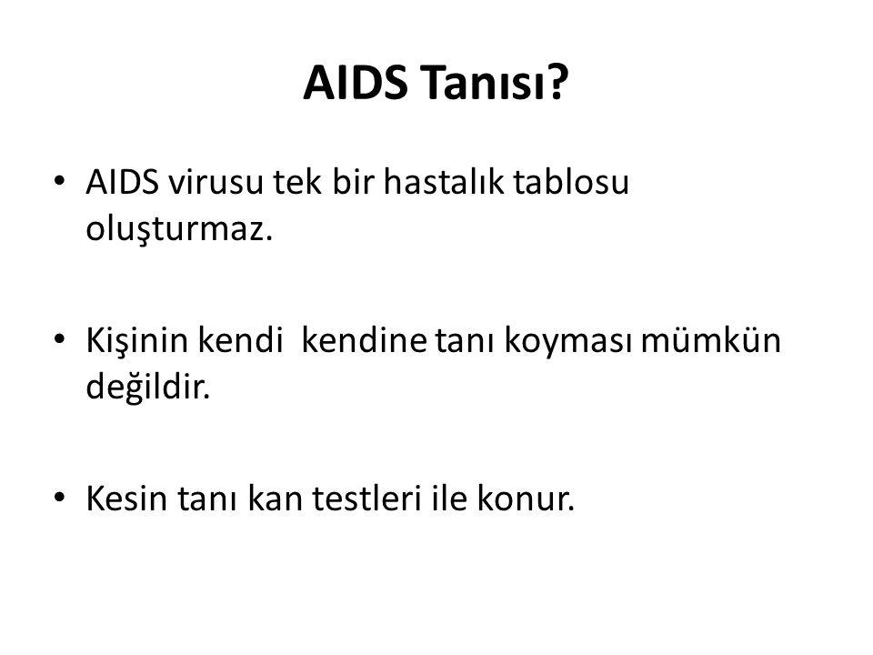 AIDS Tanısı? AIDS virusu tek bir hastalık tablosu oluşturmaz. Kişinin kendi kendine tanı koyması mümkün değildir. Kesin tanı kan testleri ile konur.