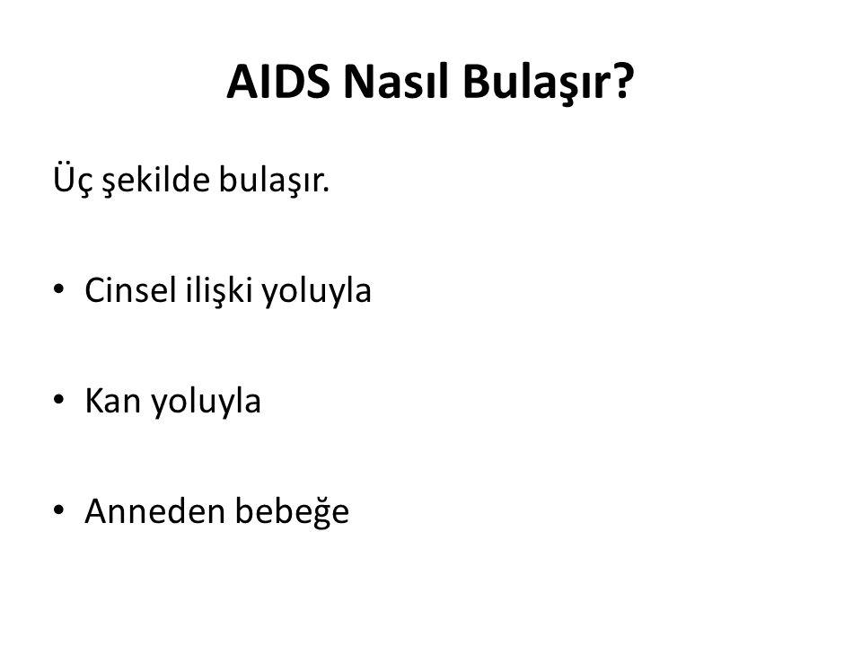 AIDS Nasıl Bulaşır? Üç şekilde bulaşır. Cinsel ilişki yoluyla Kan yoluyla Anneden bebeğe