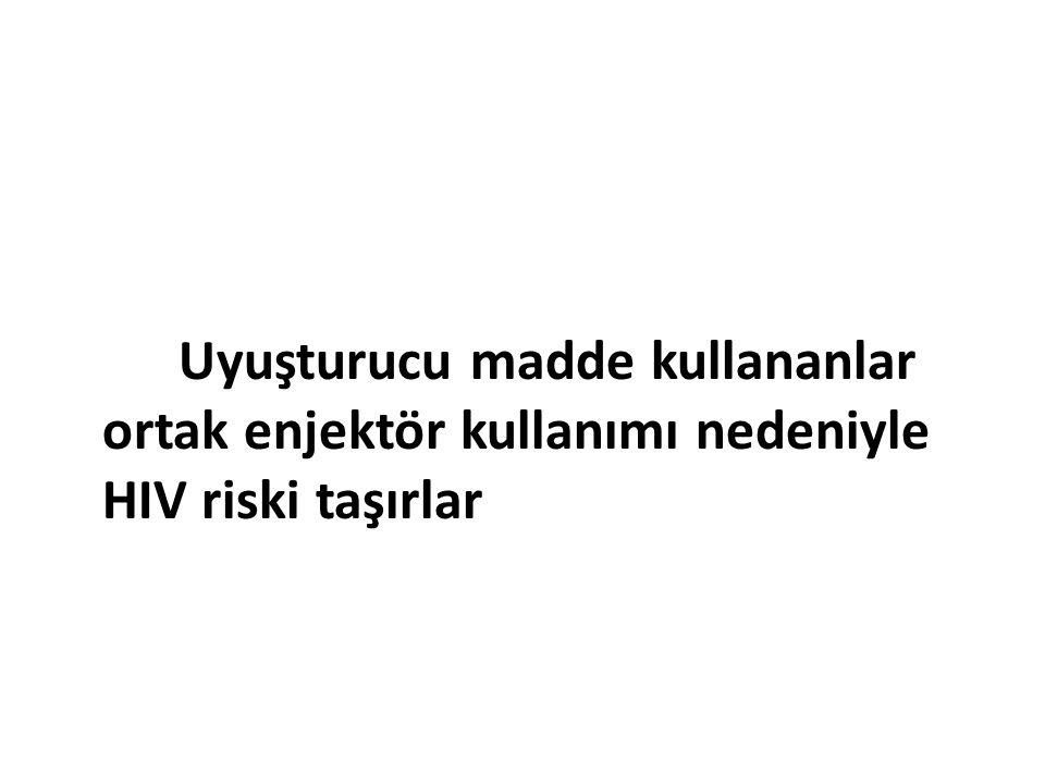 Uyuşturucu madde kullananlar ortak enjektör kullanımı nedeniyle HIV riski taşırlar
