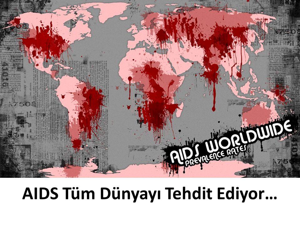 AIDS Tüm Dünyayı Tehdit Ediyor…