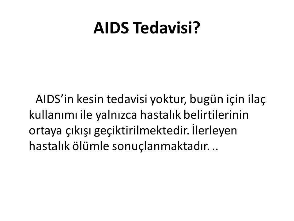 AIDS Tedavisi? AIDS'in kesin tedavisi yoktur, bugün için ilaç kullanımı ile yalnızca hastalık belirtilerinin ortaya çıkışı geçiktirilmektedir. İlerley