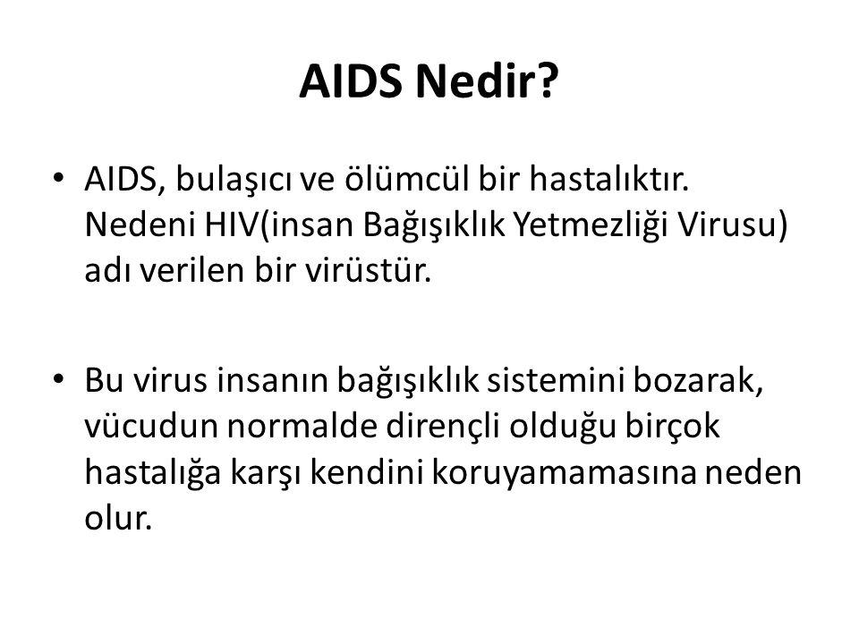 AIDS Nedir? AIDS, bulaşıcı ve ölümcül bir hastalıktır. Nedeni HIV(insan Bağışıklık Yetmezliği Virusu) adı verilen bir virüstür. Bu virus insanın bağış