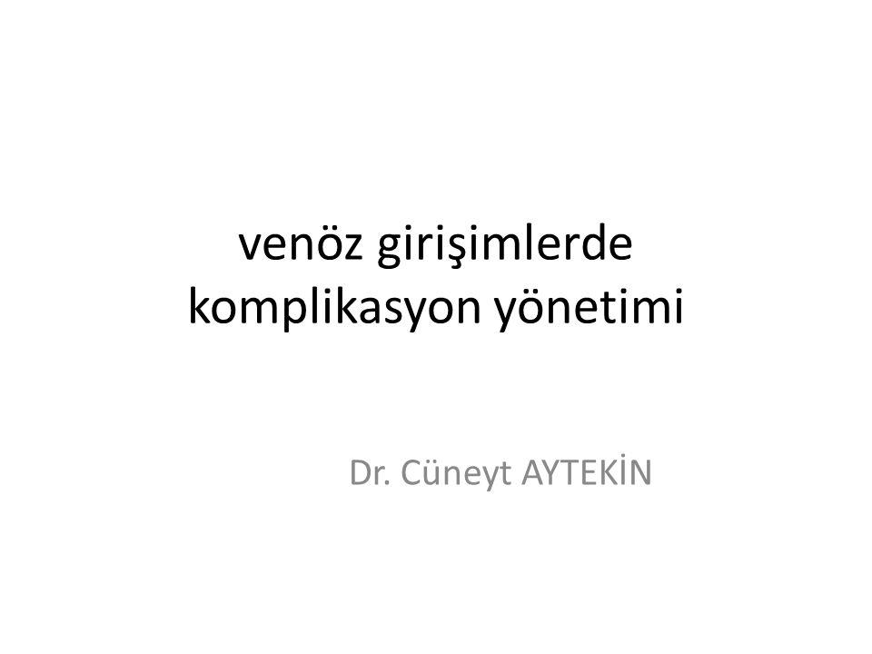 venöz girişimlerde komplikasyon yönetimi Dr. Cüneyt AYTEKİN