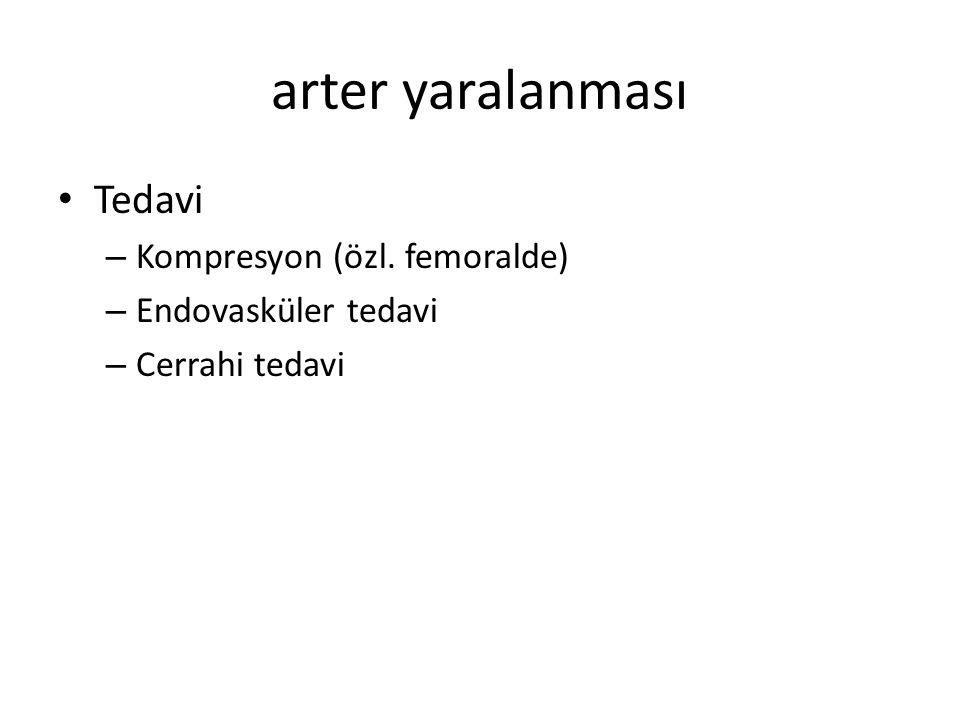 arter yaralanması Tedavi – Kompresyon (özl. femoralde) – Endovasküler tedavi – Cerrahi tedavi