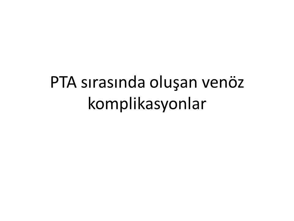 PTA sırasında oluşan venöz komplikasyonlar