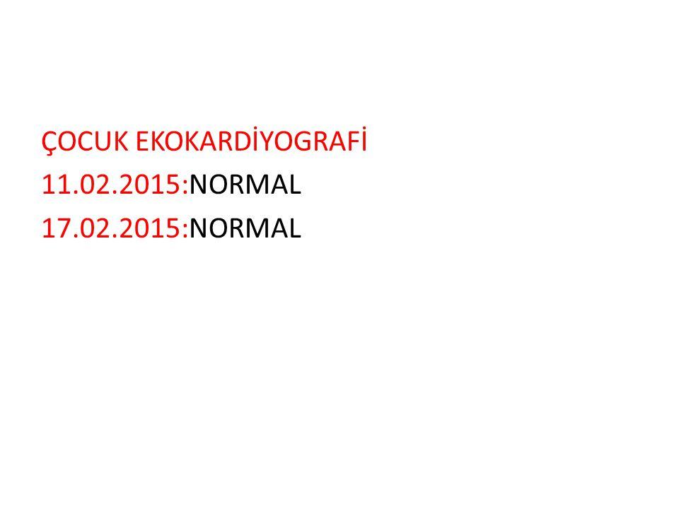 ÇOCUK EKOKARDİYOGRAFİ 11.02.2015:NORMAL 17.02.2015:NORMAL