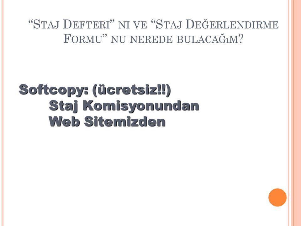 """""""S TAJ D EFTERI """" NI VE """"S TAJ D EĞERLENDIRME F ORMU """" NU NEREDE BULACAĞıM ? Softcopy: (ücretsiz!!) Staj Komisyonundan Web Sitemizden"""