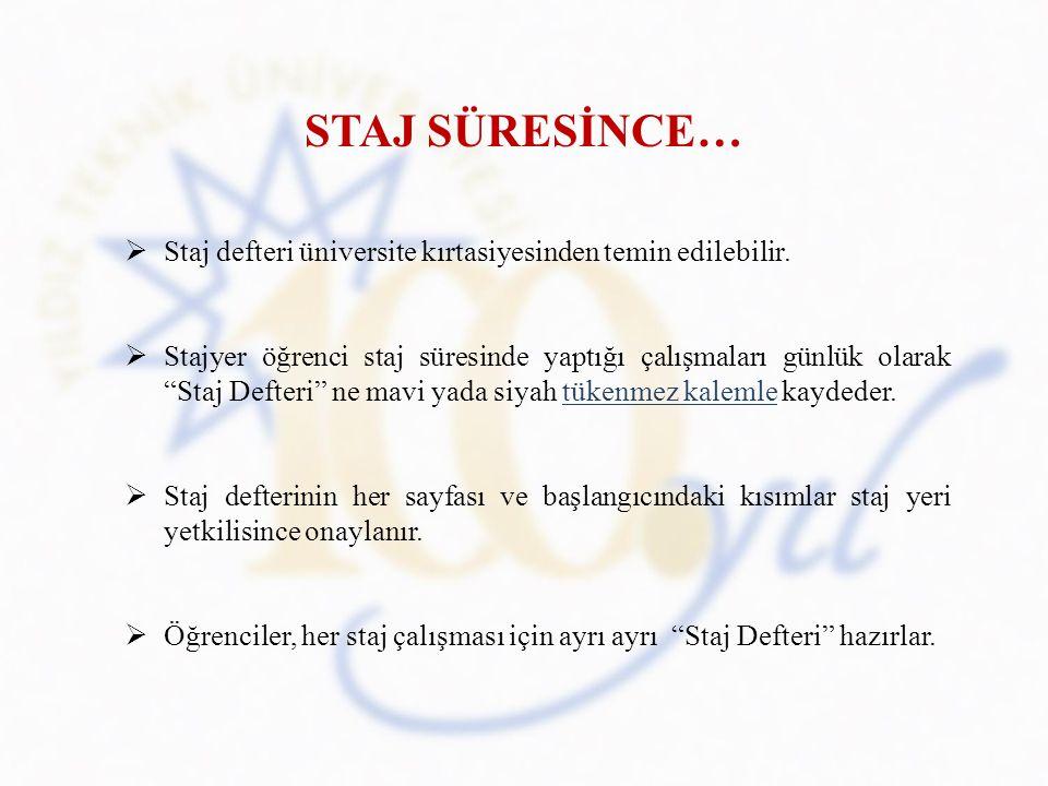 """STAJ SÜRESİNCE…  Staj defteri üniversite kırtasiyesinden temin edilebilir.  Stajyer öğrenci staj süresinde yaptığı çalışmaları günlük olarak """"Staj D"""