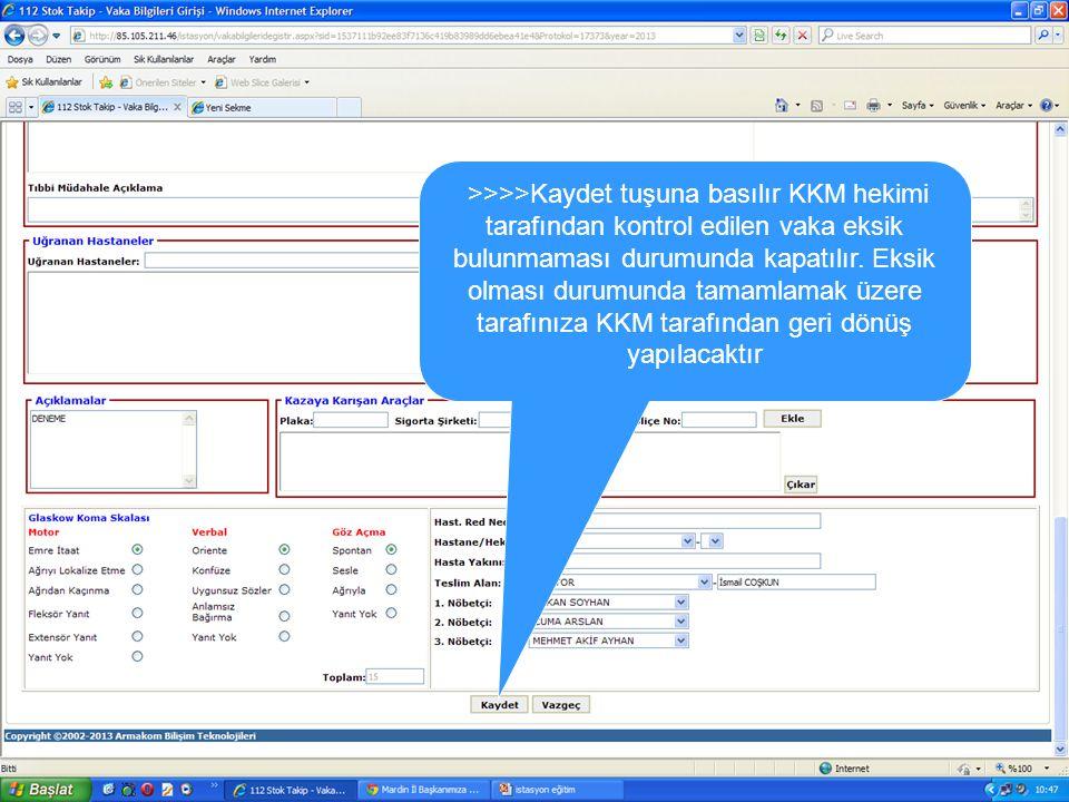 >>>>Kaydet tuşuna basılır KKM hekimi tarafından kontrol edilen vaka eksik bulunmaması durumunda kapatılır. Eksik olması durumunda tamamlamak üzere tar