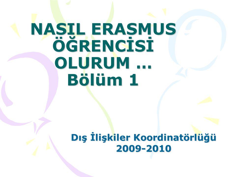 NASIL ERASMUS ÖĞRENCİSİ OLURUM … Bölüm 1 Dış İlişkiler Koordinatörlüğü 2009-2010
