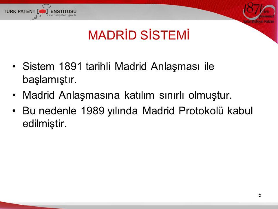 MADRİD SİSTEMİ Sistem 1891 tarihli Madrid Anlaşması ile başlamıştır. Madrid Anlaşmasına katılım sınırlı olmuştur. Bu nedenle 1989 yılında Madrid Proto
