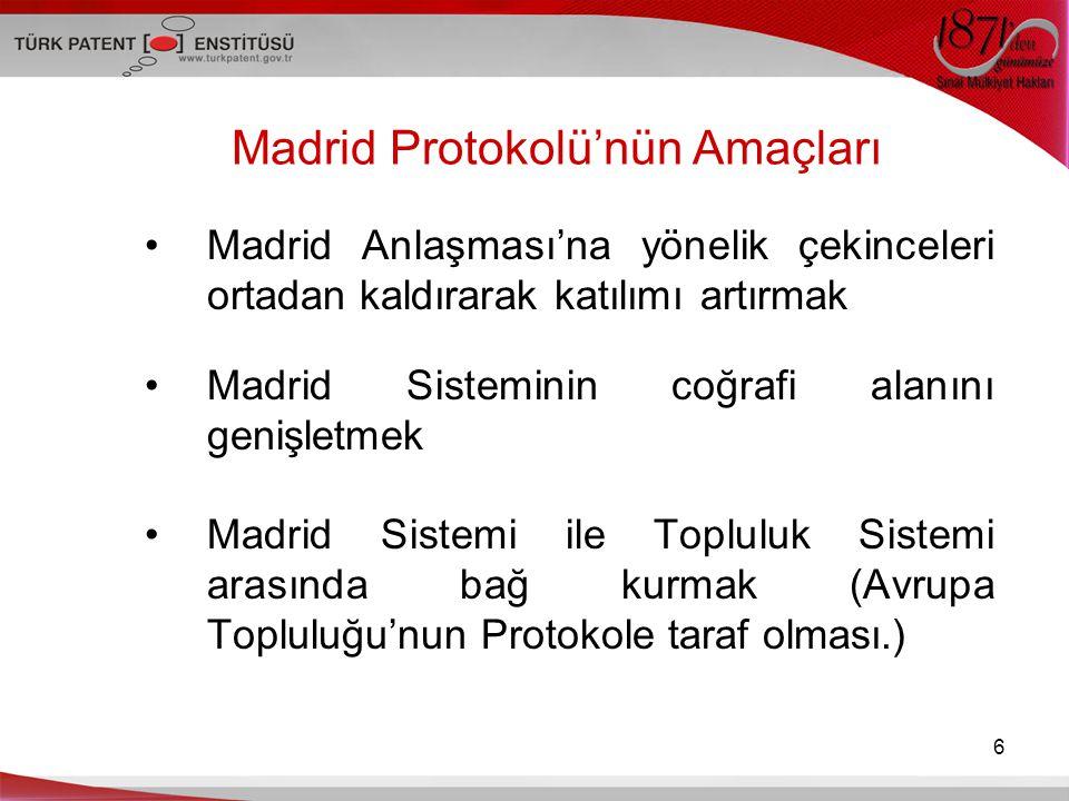 Madrid Protokolü'nün Amaçları Madrid Anlaşması'na yönelik çekinceleri ortadan kaldırarak katılımı artırmak Madrid Sisteminin coğrafi alanını genişletm