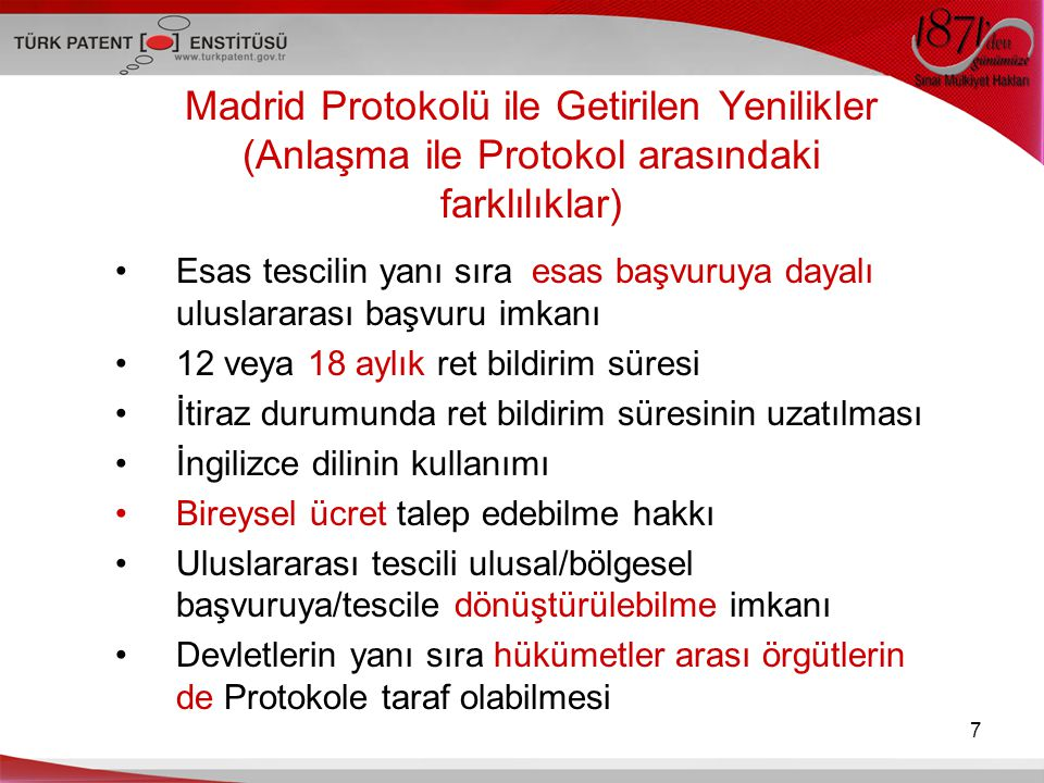 Madrid Protokolü ile Getirilen Yenilikler (Anlaşma ile Protokol arasındaki farklılıklar) Esas tescilin yanı sıra esas başvuruya dayalı uluslararası ba