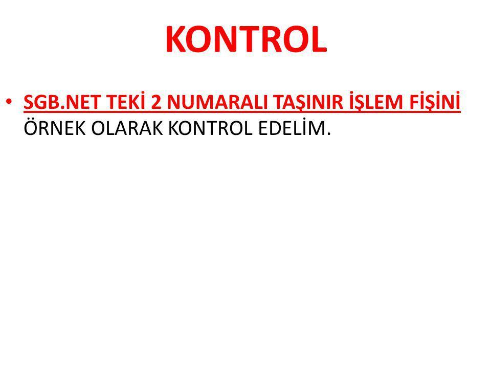 KONTROL SGB.NET TEKİ 2 NUMARALI TAŞINIR İŞLEM FİŞİNİ ÖRNEK OLARAK KONTROL EDELİM.