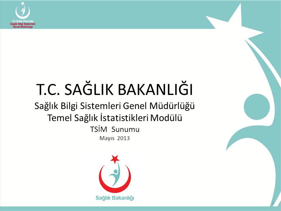 T.C. SAĞLIK BAKANLIĞI Sağlık Bilgi Sistemleri Genel Müdürlüğü Temel Sağlık İstatistikleri Modülü TSİM Sunumu Mayıs 2013 1
