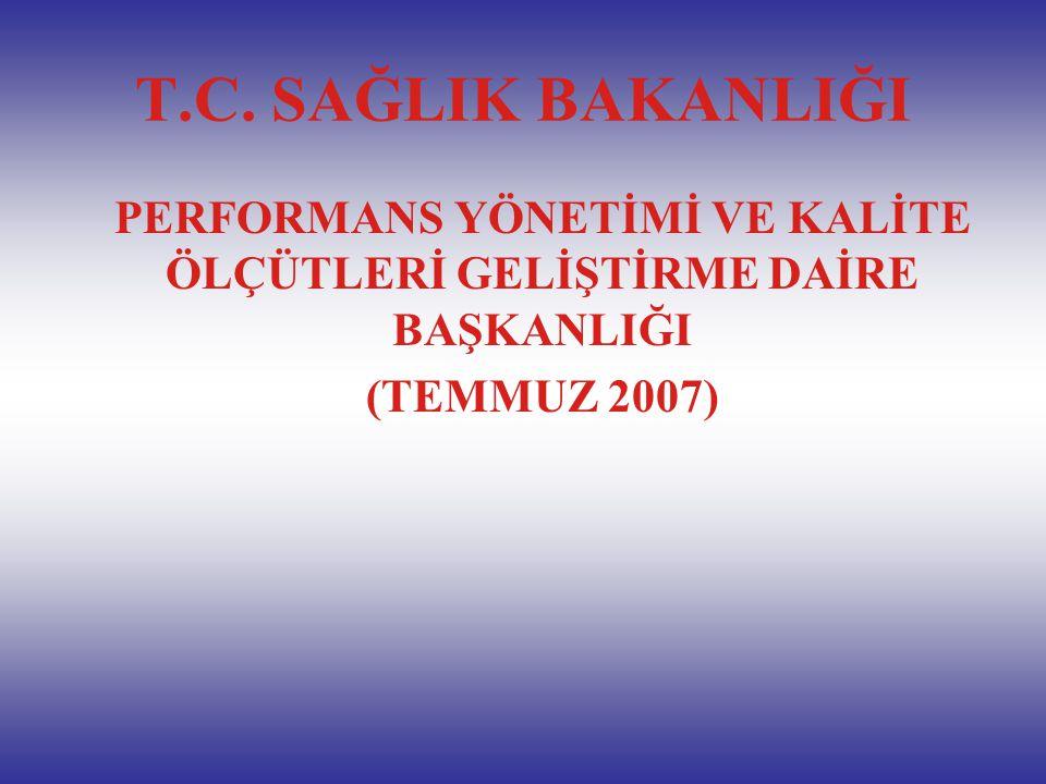 T.C. SAĞLIK BAKANLIĞI PERFORMANS YÖNETİMİ VE KALİTE ÖLÇÜTLERİ GELİŞTİRME DAİRE BAŞKANLIĞI (TEMMUZ 2007)