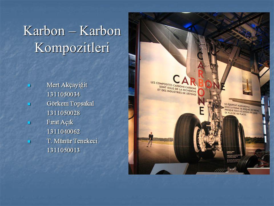 Karbon – Karbon Kompozitleri Mert Akçayiğit Mert Akçayiğit 1311050034 1311050034 Görkem Topsakal Görkem Topsakal1311050028 Fırat Açık Fırat Açık1311040062 T.