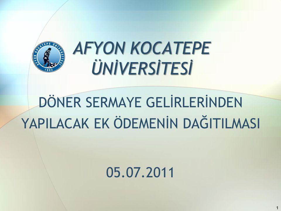 AFYON KOCATEPE ÜNİVERSİTESİ DÖNER SERMAYE GELİRLERİNDEN YAPILACAK EK ÖDEMENİN DAĞITILMASI 05.07.2011 1