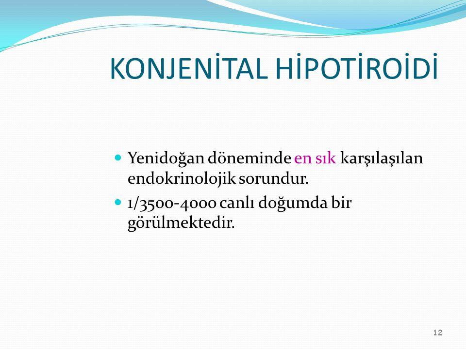 12 KONJENİTAL HİPOTİROİDİ Yenidoğan döneminde en sık karşılaşılan endokrinolojik sorundur. 1/3500-4000 canlı doğumda bir görülmektedir.