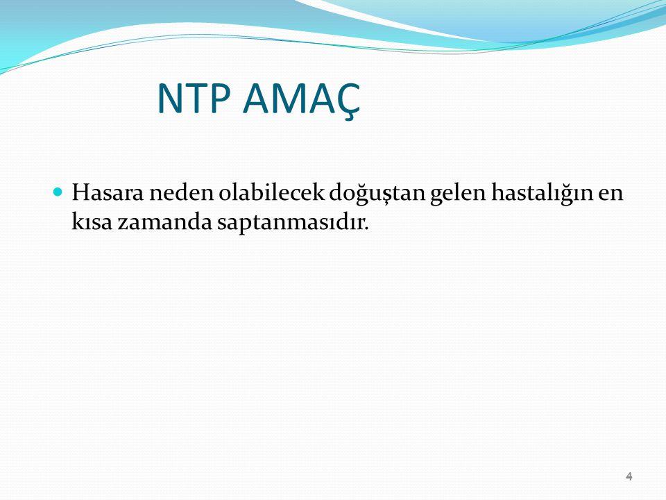 4 NTP AMAÇ Hasara neden olabilecek doğuştan gelen hastalığın en kısa zamanda saptanmasıdır.