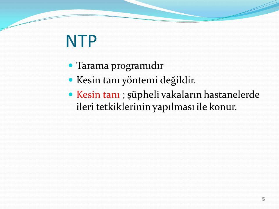 5 NTP Tarama programıdır Kesin tanı yöntemi değildir. Kesin tanı ; şüpheli vakaların hastanelerde ileri tetkiklerinin yapılması ile konur.