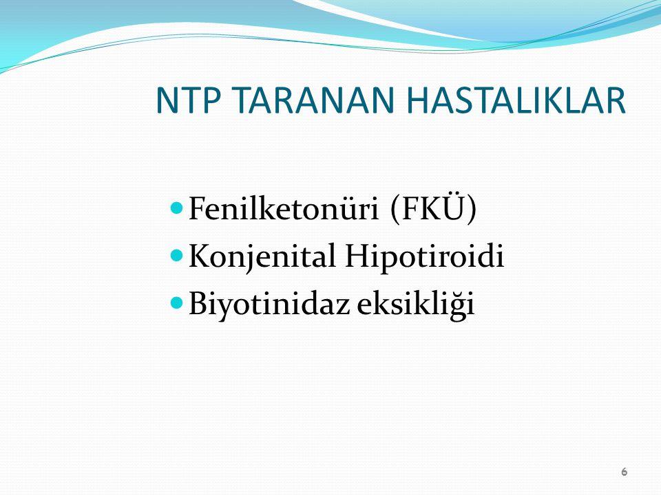 6 NTP TARANAN HASTALIKLAR Fenilketonüri (FKÜ) Konjenital Hipotiroidi Biyotinidaz eksikliği
