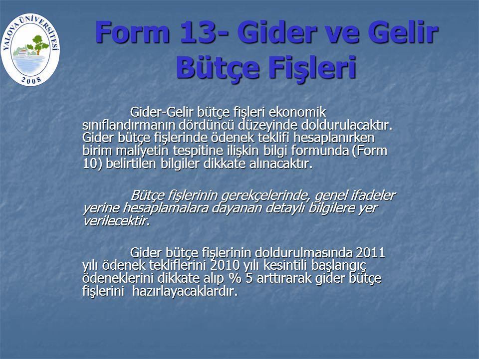 Form 13- Gider ve Gelir Bütçe Fişleri Gider-Gelir bütçe fişleri ekonomik sınıflandırmanın dördüncü düzeyinde doldurulacaktır.