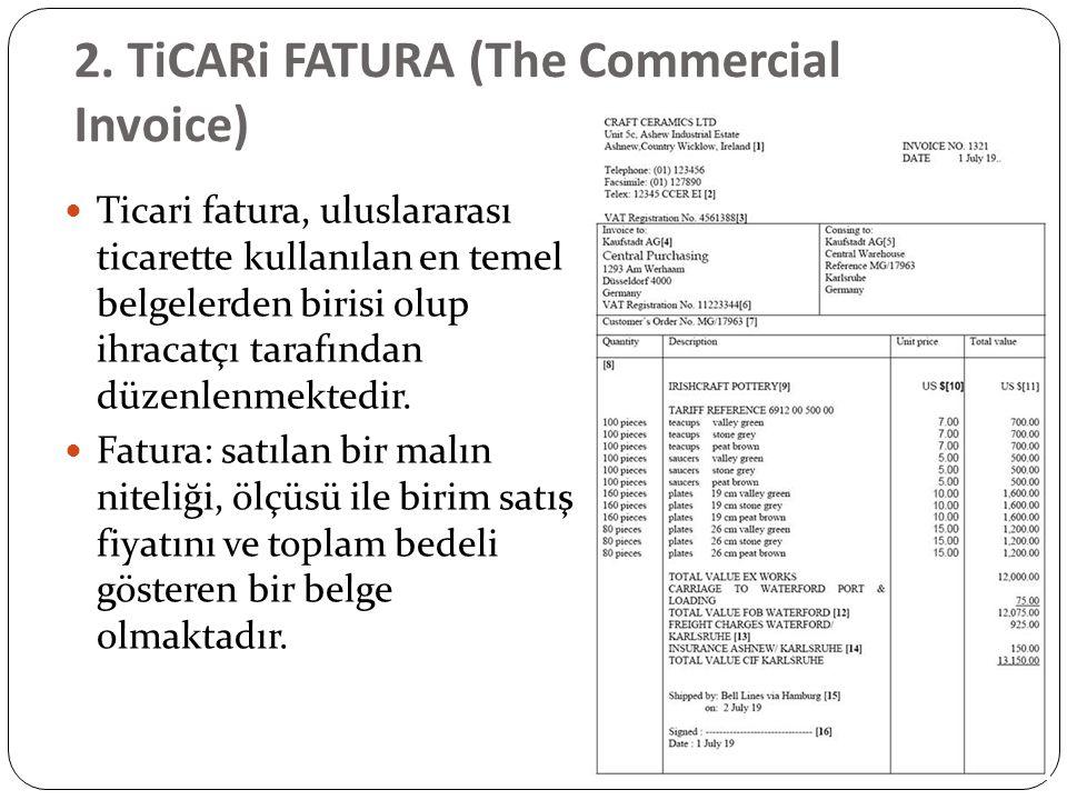 2. TiCARi FATURA (The Commercial Invoice) Ticari fatura, uluslararası ticarette kullanılan en temel belgelerden birisi olup ihracatçı tarafından düzen