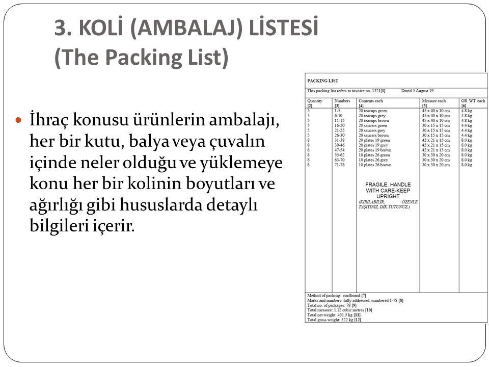 3. KOLİ (AMBALAJ) LİSTESİ (The Packing List) İhraç konusu ürünlerin ambalajı, her bir kutu, balya veya çuvalın içinde neler olduğu ve yüklemeye konu h