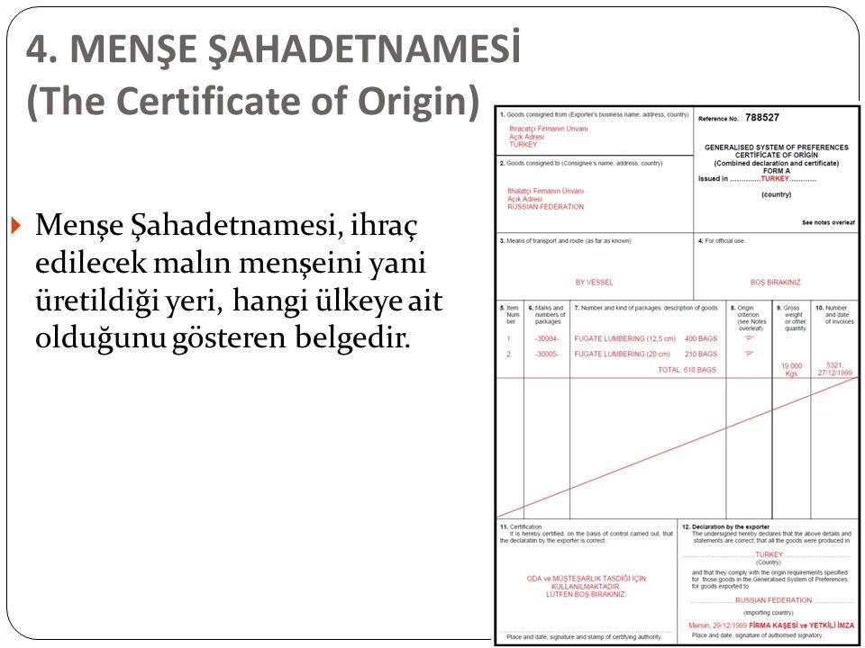 4. MENŞE ŞAHADETNAMESİ (The Certificate of Origin)  Menşe Şahadetnamesi, ihraç edilecek malın menşeini yani üretildiği yeri, hangi ülkeye ait olduğun