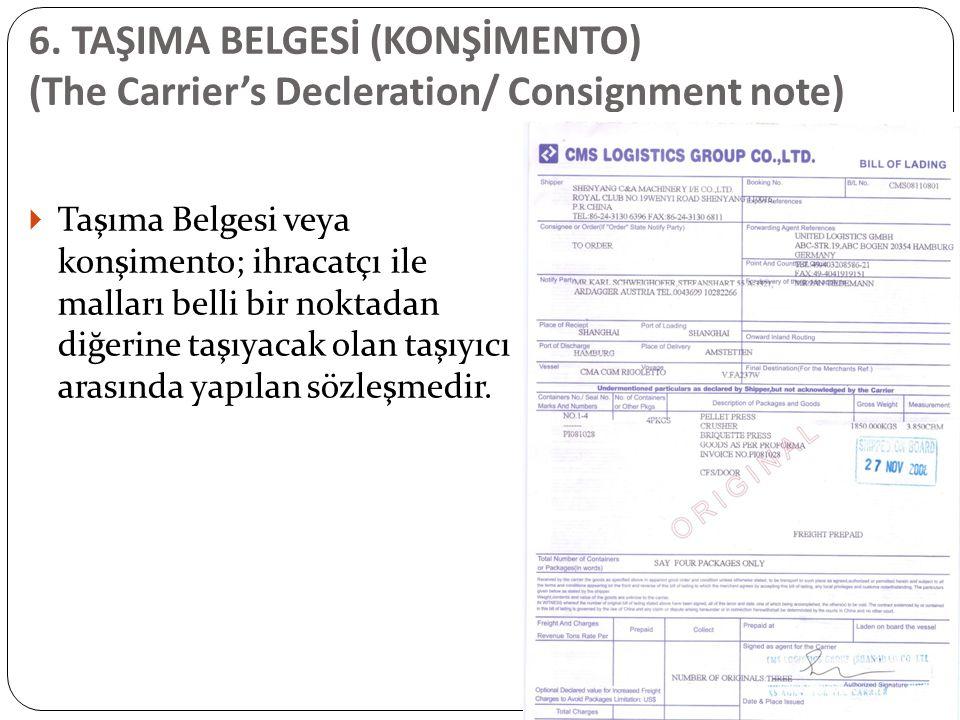 6. TAŞIMA BELGESİ (KONŞİMENTO) (The Carrier's Decleration/ Consignment note)  Taşıma Belgesi veya konşimento; ihracatçı ile malları belli bir noktada
