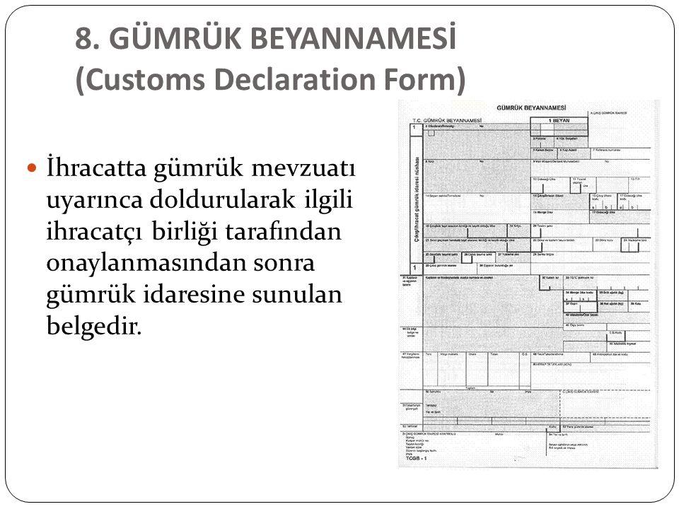 8. GÜMRÜK BEYANNAMESİ (Customs Declaration Form) İhracatta gümrük mevzuatı uyarınca doldurularak ilgili ihracatçı birliği tarafından onaylanmasından s