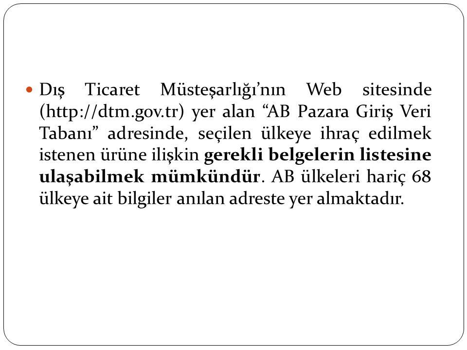 """Dış Ticaret Müsteşarlığı'nın Web sitesinde (http://dtm.gov.tr) yer alan """"AB Pazara Giriş Veri Tabanı"""" adresinde, seçilen ülkeye ihraç edilmek istenen"""