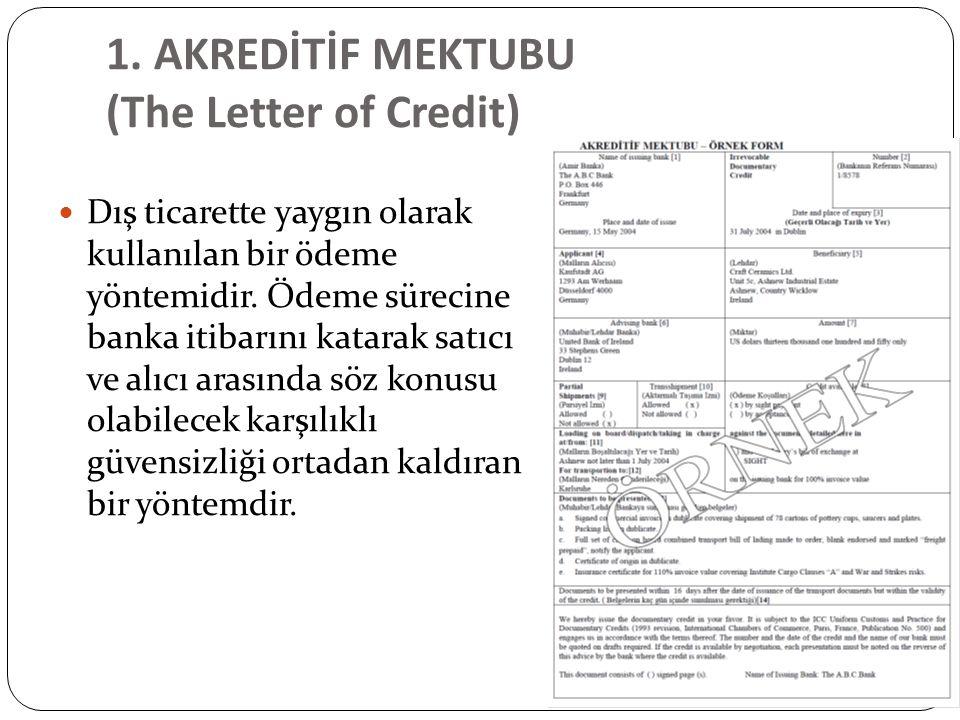 1. AKREDİTİF MEKTUBU (The Letter of Credit) Dış ticarette yaygın olarak kullanılan bir ödeme yöntemidir. Ödeme sürecine banka itibarını katarak satıcı