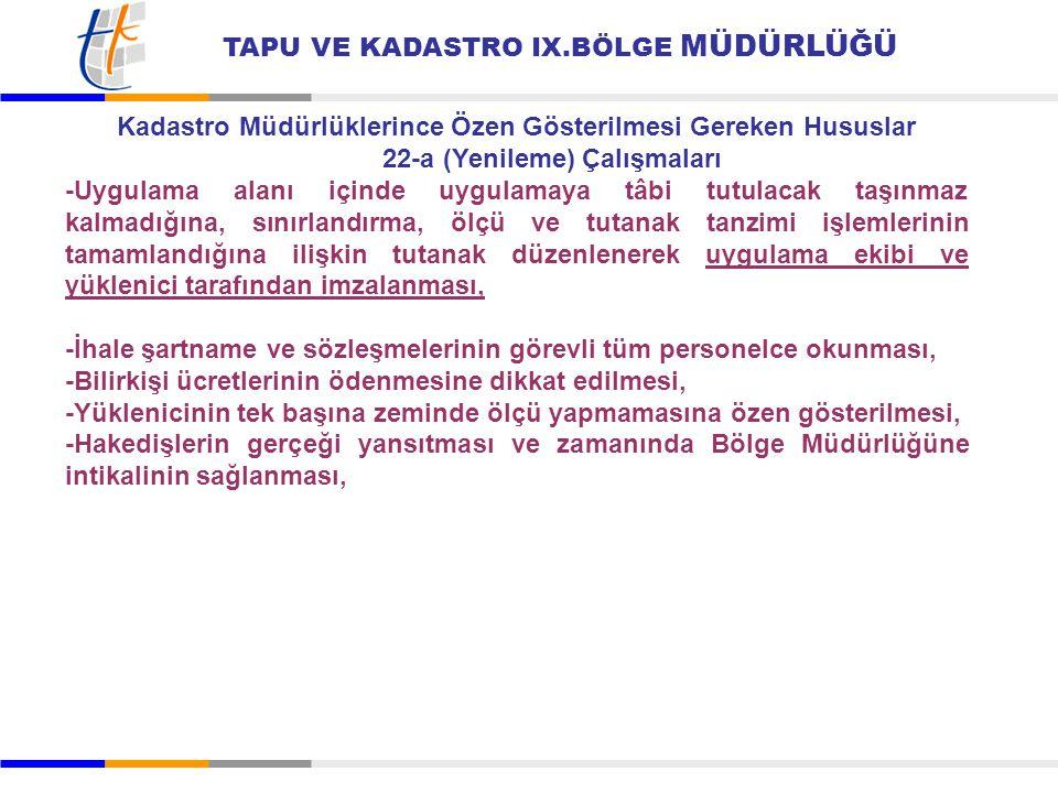 TAPU VE KADASTRO IX.BÖLGE MÜDÜRLÜĞÜ Kadastro Müdürlüklerince Özen Gösterilmesi Gereken Hususlar 22-a (Yenileme) Çalışmaları -Uygulama alanı içinde uyg
